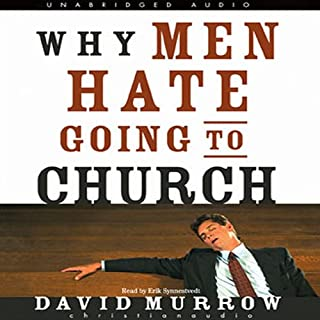Why Men Hate Going to Church                   By:                                                                                                                                 David Murrow                               Narrated by:                                                                                                                                 Erik Synnestvedt                      Length: 8 hrs and 10 mins     132 ratings     Overall 4.4