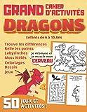 Grand Cahier d'Activités DRAGONS Enfants de 6 à 10 Ans: 50 jeux pour s'amuser et muscler son cerveau : labyrinthes, coloriages, dessin, mots mêlés… Cadeau garçon et fille