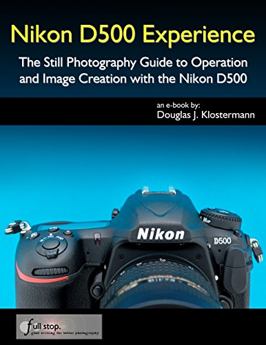 Nikon D500 Experience - The Still Photography Guide to Operation and Image Creation with the Nikon D500 (English Edition)