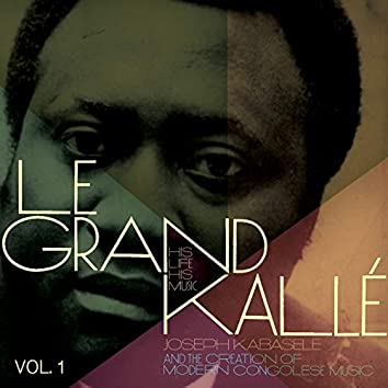 Joseph Kabasele and the Creation of Modern Congolese Music, Vol. 1 (Le Grand Kallé: His Life, His Music)