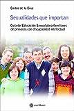 Sexualidades que importan. Guía de educación sexual para familiares de personas con discapacidad intelectual