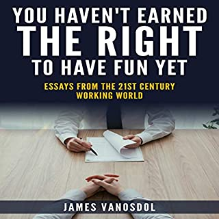 You Haven't Earned the Right to Have Fun Yet: Essays from the 21st Century Working World audiobook cover art
