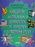 Manual de instalacion y reparacion de aparatos electrodomesticos / Manual of Small Appliance Repair