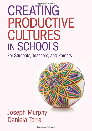 Creating Productive Cultures In Schools For Students Teachers And Parents