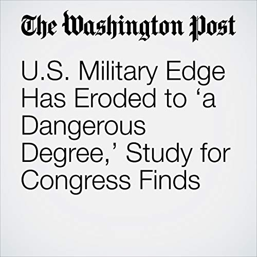 U.S. Military Edge Has Eroded to 'a Dangerous Degree,' Study for Congress Finds audiobook cover art