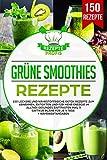 Grüne Smoothies Rezepte: 150 leckere und nährstoffreiche Detox Rezepte zum Abnehmen, entgiften und für mehr Energie im Alltag! Gesundes Saftfasten inkl 3 Saftkur Pläne für je 5 Tage + Nährwertangaben