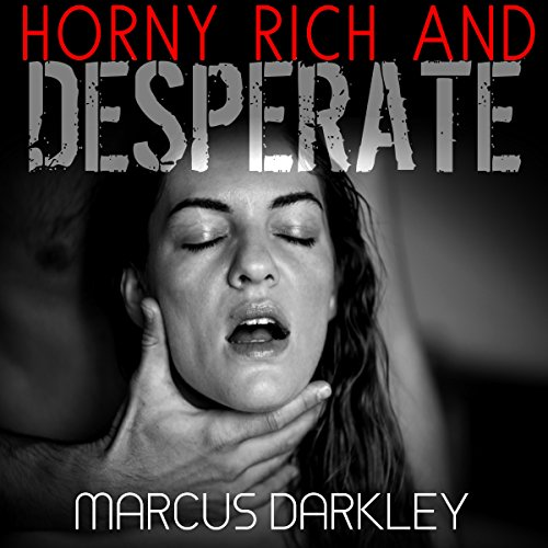 Horny, Rich and Desperate audiobook cover art