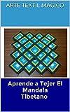 Aprende a Tejer El Mandala Tibetano: Hazlo Tu Misma en un solo dia, fotos paso a paso facil de seguir