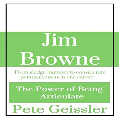 Jim Browne: From Sledge Hammer to Considerate Persuasiveness in One Career cover art