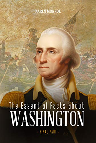 The Essential Facts about George Washington: The First President of the United States (Final Part) (English Edition)