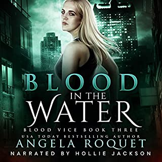 Blood in the Water     Blood Vice, Book 3              By:                                                                                                                                 Angela Roquet                               Narrated by:                                                                                                                                 Hollie Jackson                      Length: 5 hrs and 9 mins     2 ratings     Overall 5.0