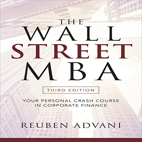 The Wall Street MBA, Third Edition     Your Personal Crash Course in Corporate Finance              By:                                                                                                                                 Reuben Advani                               Narrated by:                                                                                                                                 Doug Greene                      Length: 7 hrs and 48 mins     Not rated yet     Overall 0.0