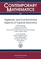 Algebraic and Combinatorial Aspects of Tropical Geometry: Ciem Workshop Tropical Geometry December 12-16, 2011 International Centre for Mathematical Meetings Castro Urdiales, Spain (Contemporary Mathematics)