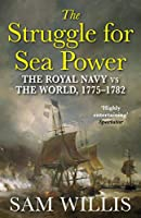 The Struggle for Sea Power: The Royal Navy vs the World, 1775-1782