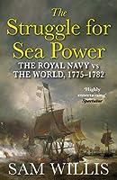 The Struggle for Sea Power: The Royal Navy vs the World, 1775-1782