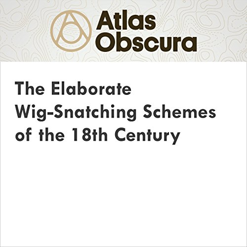 The Elaborate Wig-Snatching Schemes of the 18th Century audiobook cover art