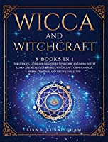 Wicca and Witchcraft: 8 Books in One: The Official Guide for Beginners to Become a Modern Witch. Learn the Secrets of Modern Witchcraft Using Candles, Herbs, Crystals, and the Wiccan Altar