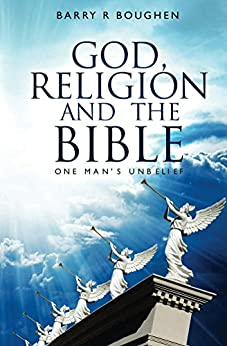God, Religion and the Bible: One Man's Unbelief by [Barry R Boughen]