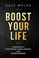 Boost Your Life: BOOKS IN 1: EMOTIONAL INTELLIGENCE and OVERTHINKING