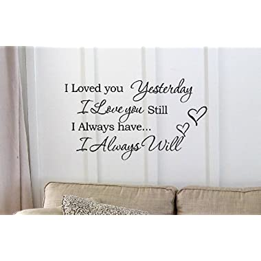 I Loved you Yesterday I love you still I always have I always will Vinyl wall art Inspirational quotes and saying home decor decal sticker