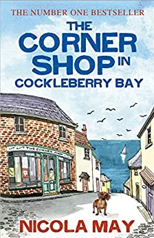 The Corner Shop in Cockleberry Bay: The kind of special book that only comes along once in a while by [Nicola May]