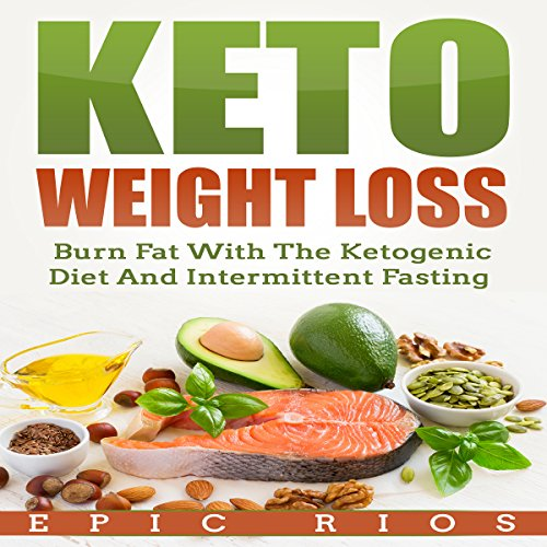 Keto Weight Loss: Burn Fat with the Ketogenic Diet and Intermittent Fasting audiobook cover art