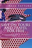 Save on Tours and Travel for Free: Volume 1 (Leisure for Less – Budget Tours and Budget Places to Visit in Barcelona) [Idioma Inglés]
