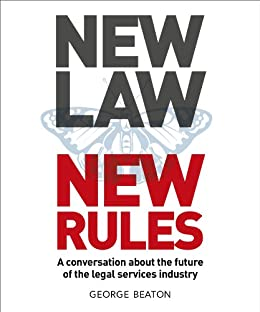 NewLaw New Rules - A conversation about the future of the legal services industry by [George Beaton, Julian Jones, Richard Susskind]