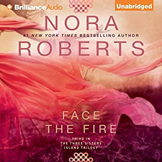 Face the Fire     Three Sisters Island Trilogy, Book 3              Written by:                                                                                                                                 Nora Roberts                               Narrated by:                                                                                                                                 Sandra Burr                      Length: 10 hrs and 36 mins     8 ratings     Overall 4.8