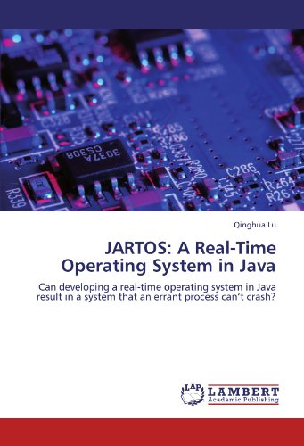 JARTOS: A Real-Time Operating System in Java: Can developing a real-time operating system in Java result in a system that an errant process can't crash?