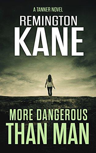 More Dangerous Than Man (A Tanner Novel Book 10) by [Remington Kane]