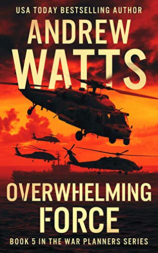 Overwhelming Force (The War Planners Book 5)