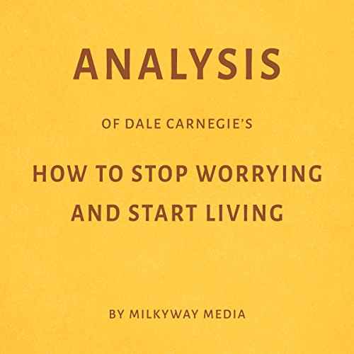 Analysis of Dale Carnegie's How to Stop Worrying and Start Living audiobook cover art