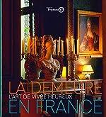 La Demeure en France - L'art de vivre heureux