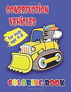 Construction Vehicles Coloring Book For Kids: Activity Book for Children Age 4-8 Fun Animals Coloring & Construction Vehic...