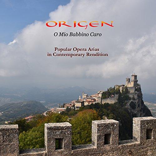 O mio babbino caro: Popular Opera Arias in Contemporary Rendition
