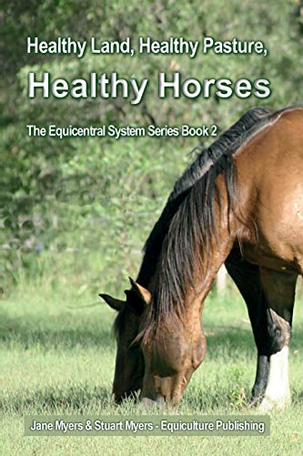 Healthy Land, Healthy Pasture, Healthy Horses: The Equicentral System Series Book 2