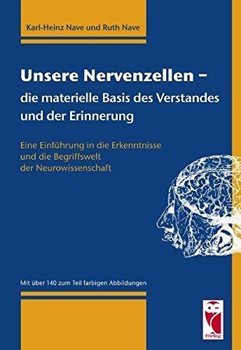 Unsere Nervenzellen - die materielle Basis des Verstandes und der Erinnerung: Eine Einführung in die Erkenntniss und die Begriffswelt der Neurowissenschaft (Frieling - Naturwissenschaften)