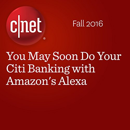 You May Soon Do Your Citi Banking with Amazon's Alexa audiobook cover art