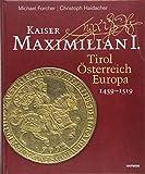 Kaiser Maximilian I.: Tirol. Österreich. Europa. 1459-1519 - Michael Forcher