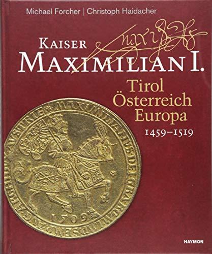 Kaiser Maximilian I.: Tirol. Österreich. Europa. 1459-1519
