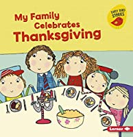 My Family Celebrates Thanksgiving (Holiday Time: Early Bird Stories)