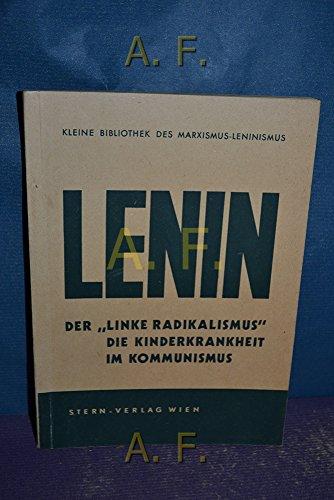 Der Linke Radikalismus, die Kinderkranheit im Kommunismus : Kleine Bibliothek des Marxismus-Leninismus.