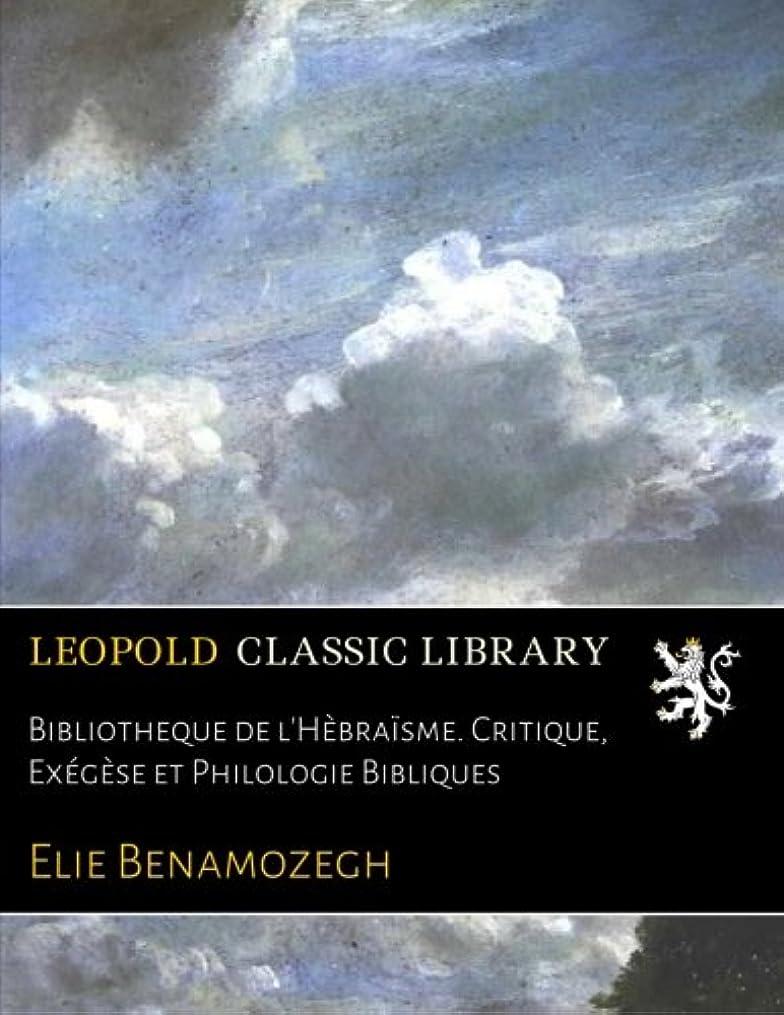 Bibliotheque de l'Hèbra?sme. Critique, Exégèse et Philologie Bibliques