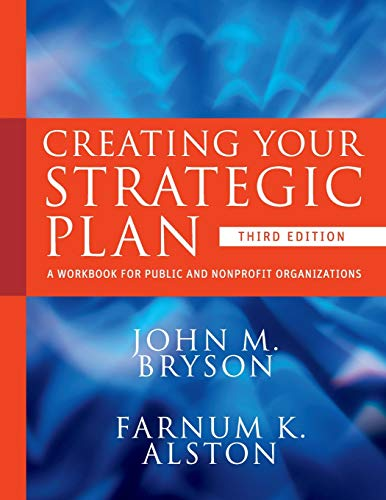 Compare Textbook Prices for Creating Your Strategic Plan: A Workbook for Public and Nonprofit Organizations 3 Edition ISBN 9780470405352 by Bryson, John M.,Alston, Farnum K.