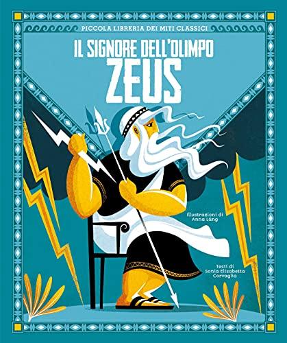 Zeus. Il signore dell'Olimpo. Piccola libreria dei miti classici