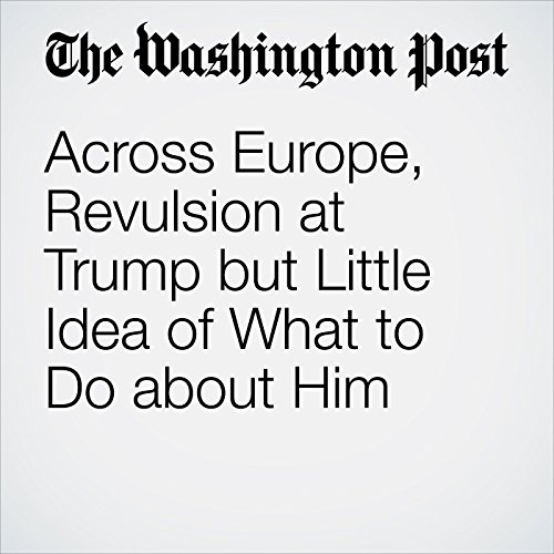 Across Europe, Revulsion at Trump but Little Idea of What to Do about Him audiobook cover art