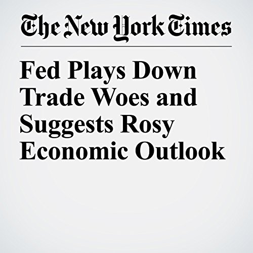 Fed Plays Down Trade Woes and Suggests Rosy Economic Outlook copertina