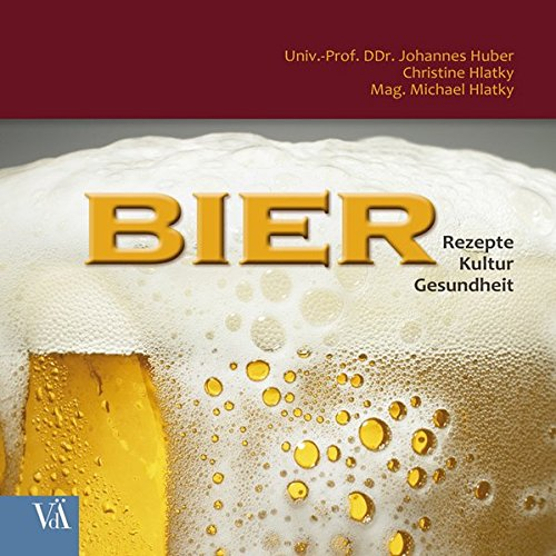 Bier: Rezepte - Kultur - Gesundheit
