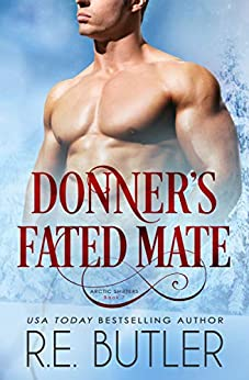 Donner's Fated Mate (Arctic Shifters Book 7) by [R. E. Butler]